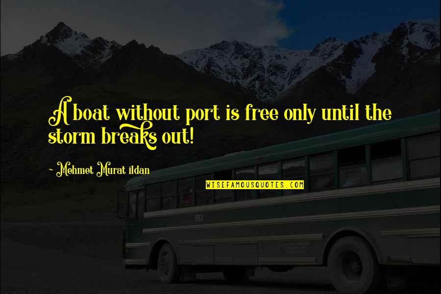 Free Quotations And Quotes By Mehmet Murat Ildan: A boat without port is free only until