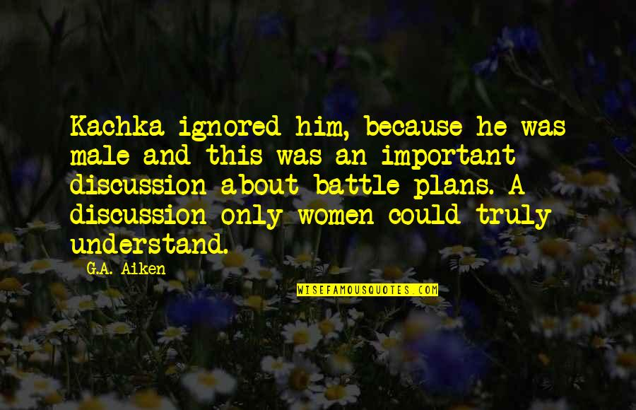 Free Sms Daily Quotes By G.A. Aiken: Kachka ignored him, because he was male and