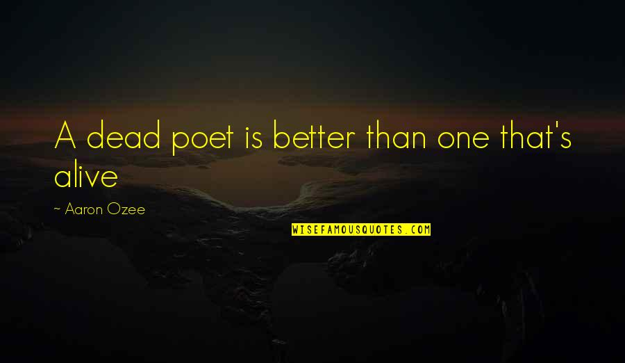 Free Spirit Tattoo Quotes By Aaron Ozee: A dead poet is better than one that's