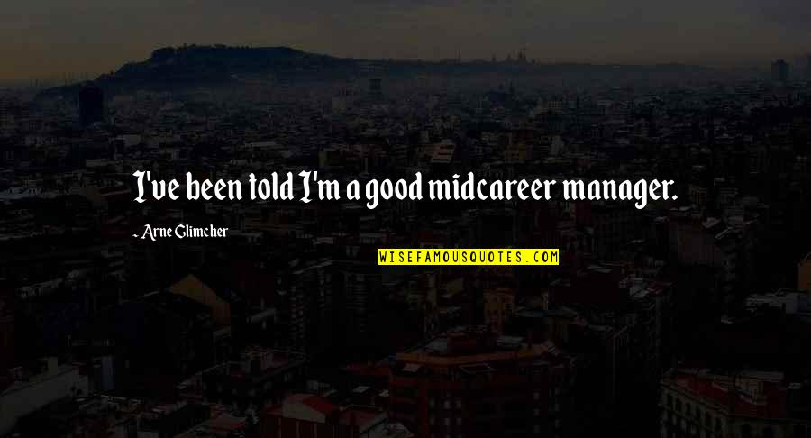 Free Spirit Tattoo Quotes By Arne Glimcher: I've been told I'm a good midcareer manager.