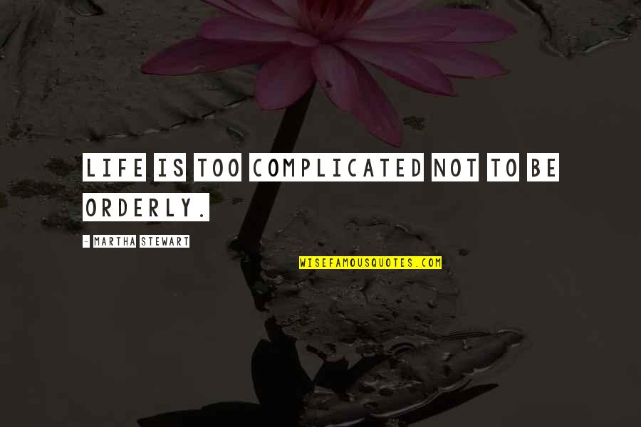 Free Spirit Tattoo Quotes By Martha Stewart: Life is too complicated not to be orderly.