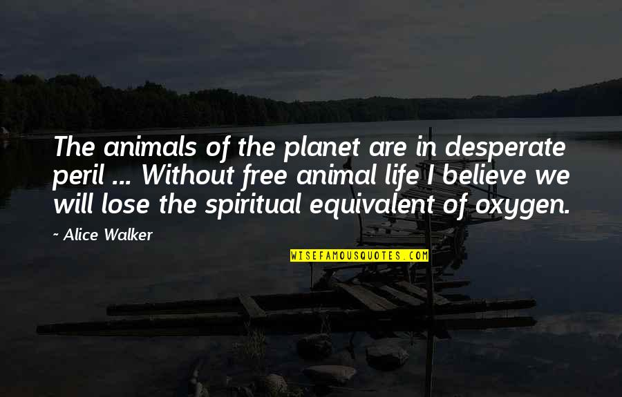Free Spiritual Quotes By Alice Walker: The animals of the planet are in desperate