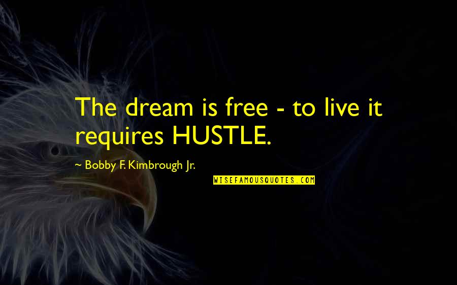 Free Spiritual Quotes By Bobby F. Kimbrough Jr.: The dream is free - to live it