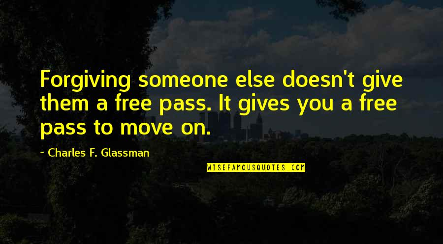 Free Spiritual Quotes By Charles F. Glassman: Forgiving someone else doesn't give them a free