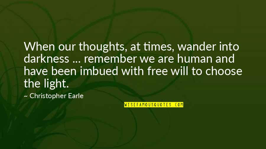 Free Spiritual Quotes By Christopher Earle: When our thoughts, at times, wander into darkness