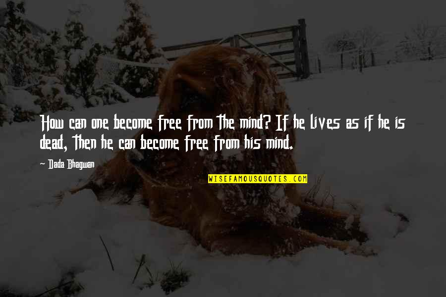 Free Spiritual Quotes By Dada Bhagwan: How can one become free from the mind?