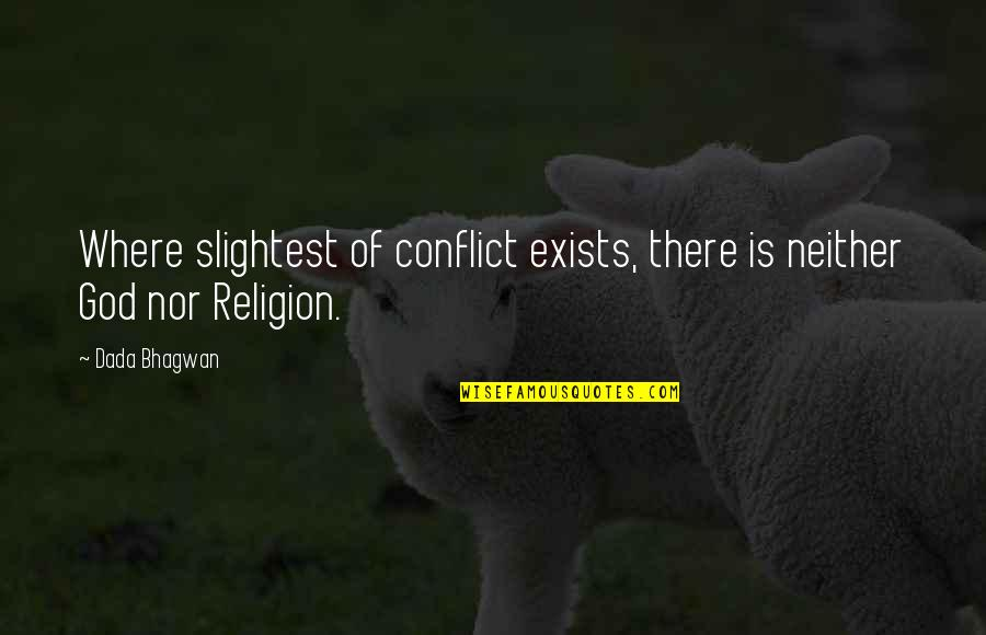 Free Spiritual Quotes By Dada Bhagwan: Where slightest of conflict exists, there is neither