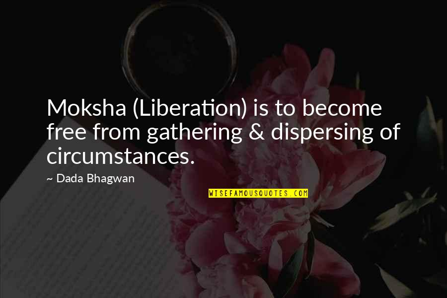 Free Spiritual Quotes By Dada Bhagwan: Moksha (Liberation) is to become free from gathering