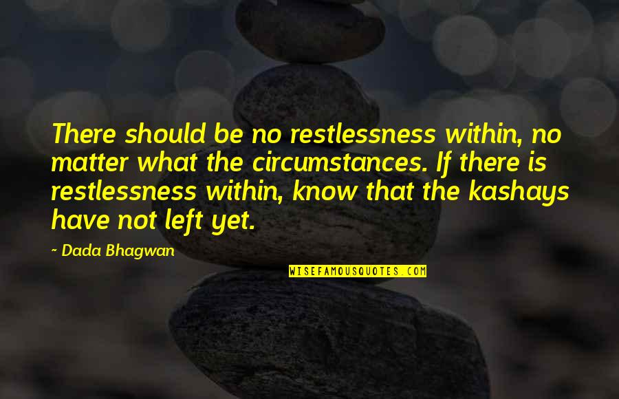 Free Spiritual Quotes By Dada Bhagwan: There should be no restlessness within, no matter