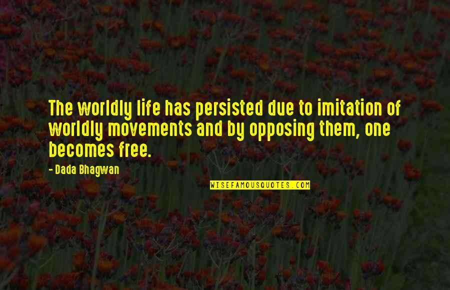 Free Spiritual Quotes By Dada Bhagwan: The worldly life has persisted due to imitation