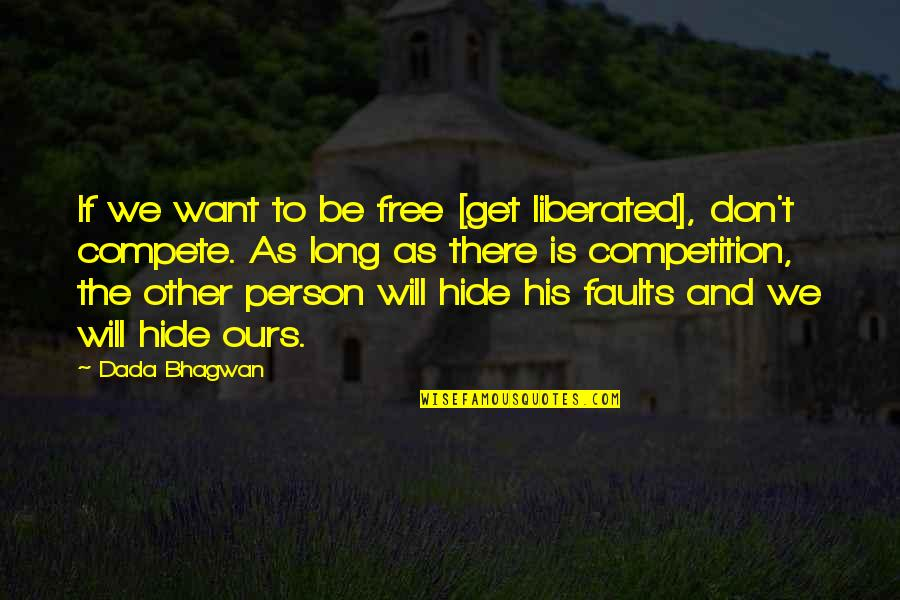 Free Spiritual Quotes By Dada Bhagwan: If we want to be free [get liberated],