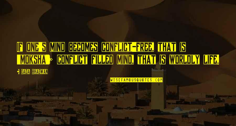Free Spiritual Quotes By Dada Bhagwan: If one's mind becomes conflict-free, that is 'moksha';
