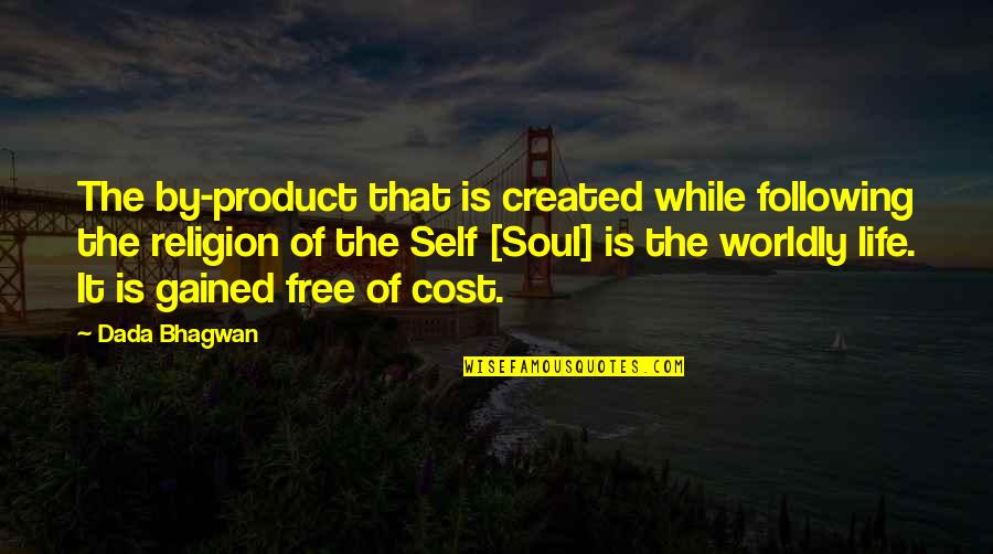 Free Spiritual Quotes By Dada Bhagwan: The by-product that is created while following the