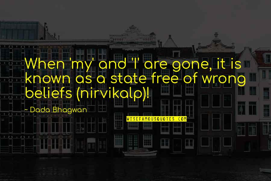 Free Spiritual Quotes By Dada Bhagwan: When 'my' and 'I' are gone, it is