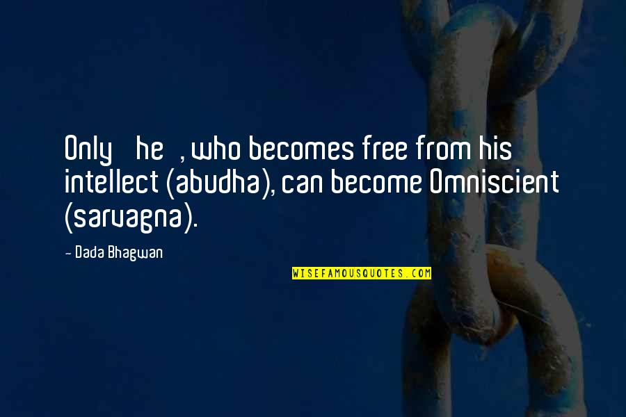 Free Spiritual Quotes By Dada Bhagwan: Only 'he', who becomes free from his intellect