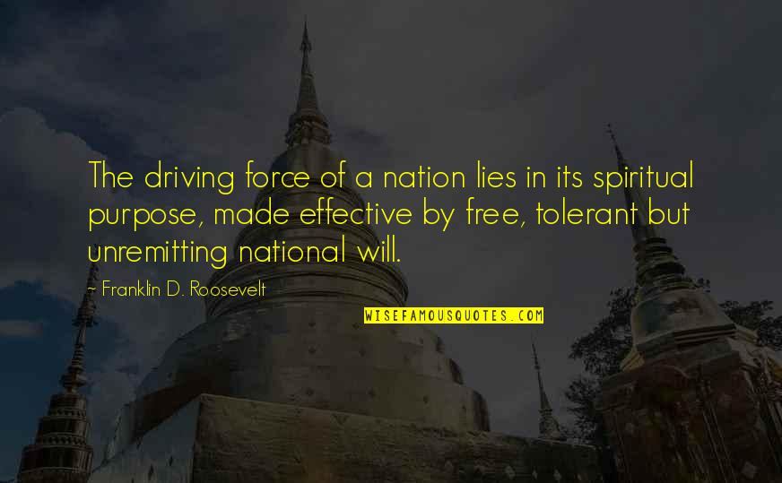 Free Spiritual Quotes By Franklin D. Roosevelt: The driving force of a nation lies in