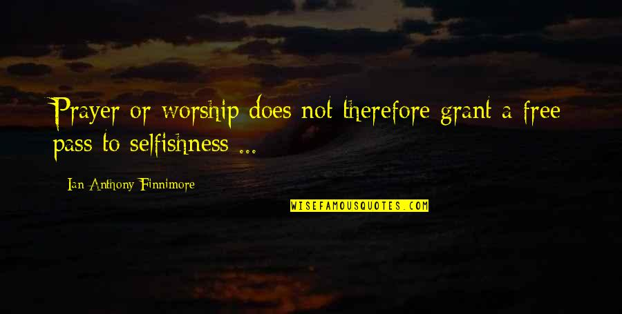 Free Spiritual Quotes By Ian-Anthony Finnimore: Prayer or worship does not therefore grant a