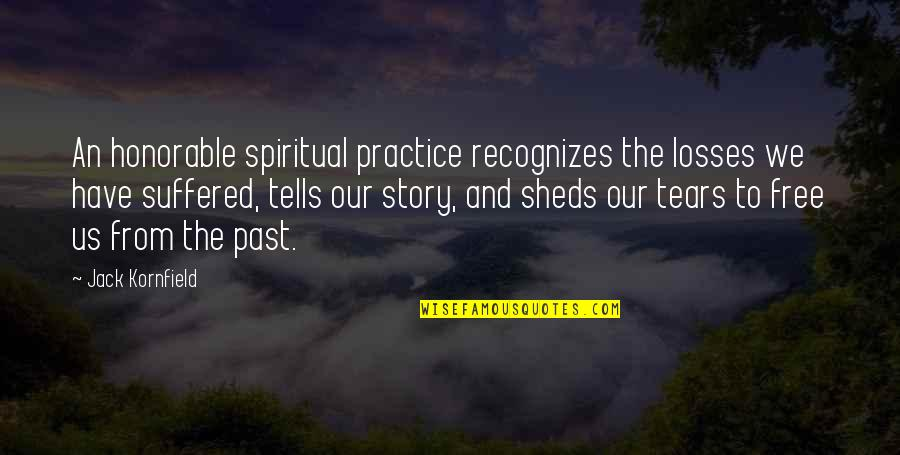 Free Spiritual Quotes By Jack Kornfield: An honorable spiritual practice recognizes the losses we