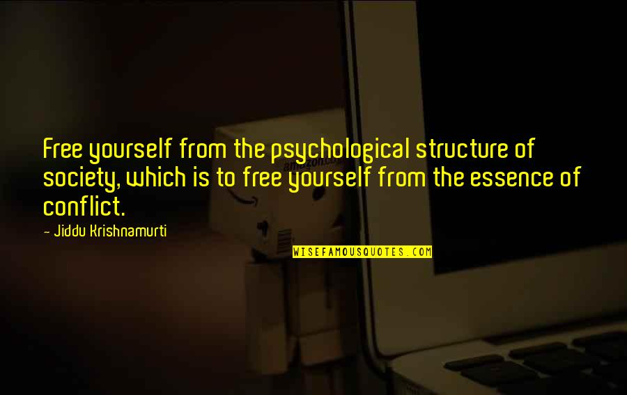 Free Spiritual Quotes By Jiddu Krishnamurti: Free yourself from the psychological structure of society,