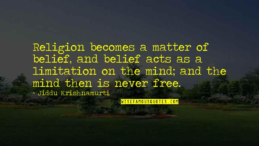 Free Spiritual Quotes By Jiddu Krishnamurti: Religion becomes a matter of belief, and belief