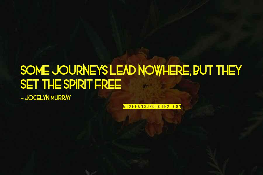 Free Spiritual Quotes By Jocelyn Murray: Some journeys lead nowhere, but they set the