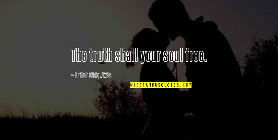 Free Spiritual Quotes By Lailah Gifty Akita: The truth shall your soul free.