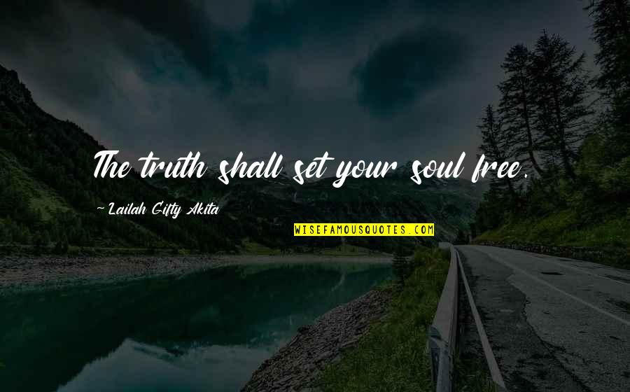 Free Spiritual Quotes By Lailah Gifty Akita: The truth shall set your soul free.