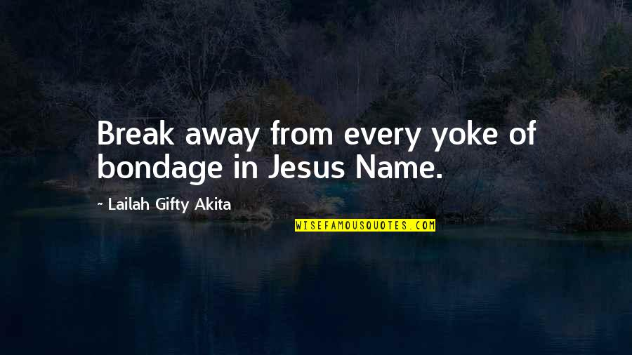 Free Spiritual Quotes By Lailah Gifty Akita: Break away from every yoke of bondage in