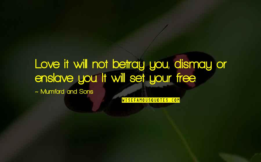 Free Spiritual Quotes By Mumford And Sons: Love it will not betray you, dismay or