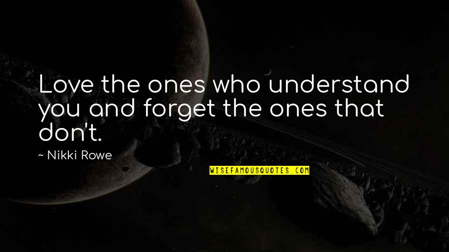 Free Spiritual Quotes By Nikki Rowe: Love the ones who understand you and forget