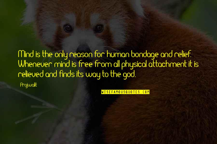 Free Spiritual Quotes By Prajwalit: Mind is the only reason for human bondage