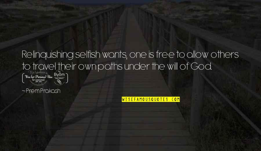Free Spiritual Quotes By Prem Prakash: Relinquishing selfish wants, one is free to allow