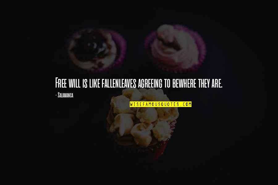 Free Spiritual Quotes By Salamanca: Free will is like fallenleaves agreeing to bewhere