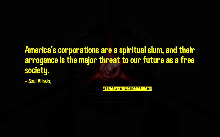 Free Spiritual Quotes By Saul Alinsky: America's corporations are a spiritual slum, and their