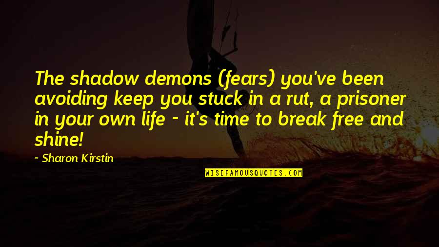 Free Spiritual Quotes By Sharon Kirstin: The shadow demons (fears) you've been avoiding keep