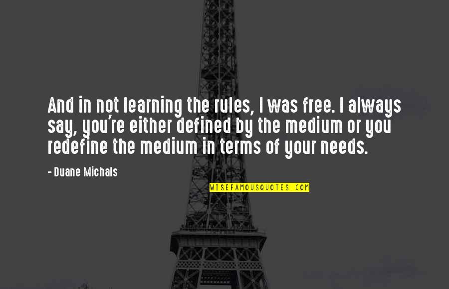 Free Term Quotes By Duane Michals: And in not learning the rules, I was