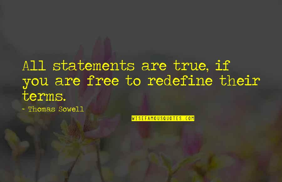 Free Term Quotes By Thomas Sowell: All statements are true, if you are free