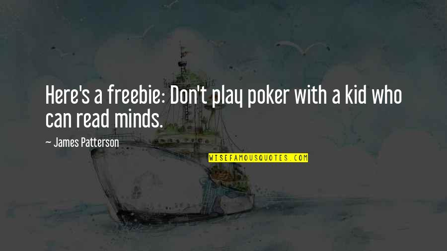 Freebie Quotes By James Patterson: Here's a freebie: Don't play poker with a