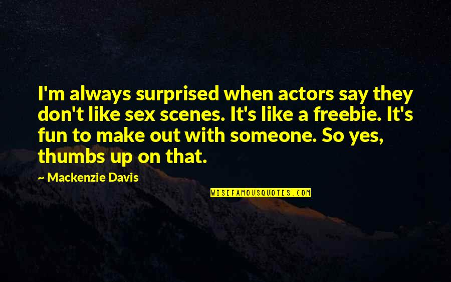 Freebie Quotes By Mackenzie Davis: I'm always surprised when actors say they don't