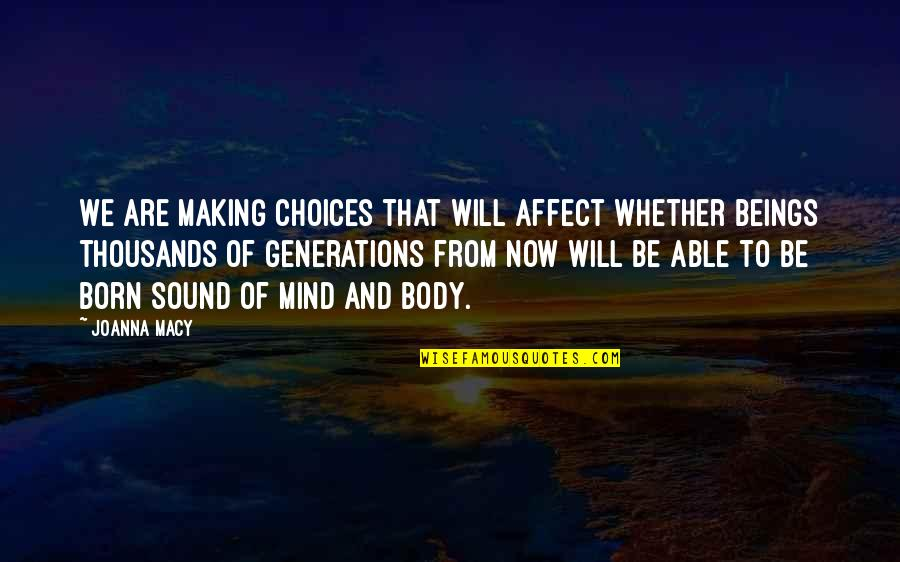 Freeborn John Lilburne Quotes By Joanna Macy: We are making choices that will affect whether