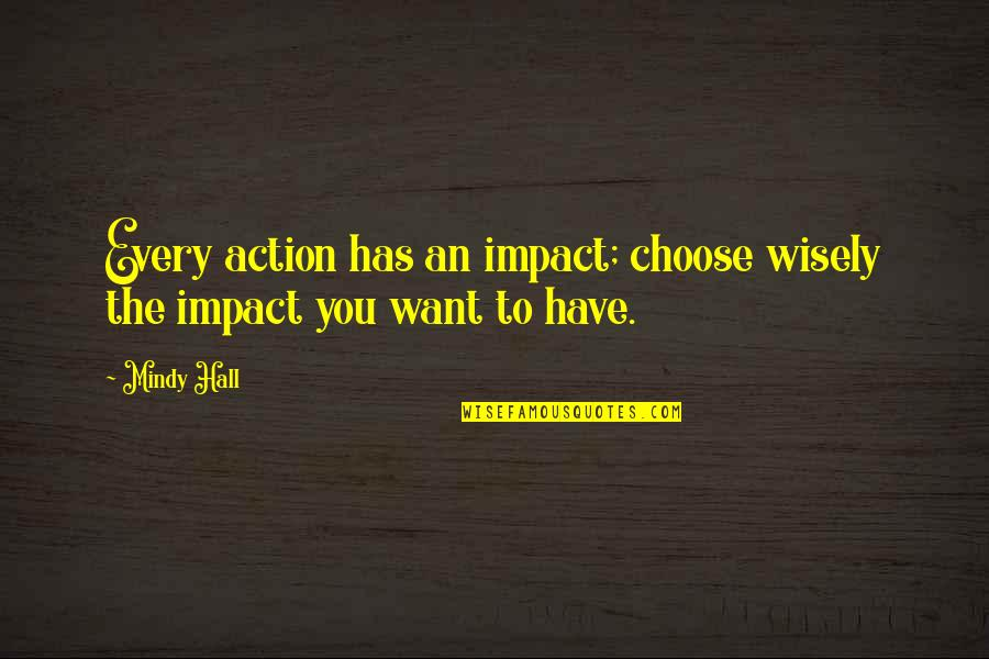 Freeborn John Lilburne Quotes By Mindy Hall: Every action has an impact; choose wisely the