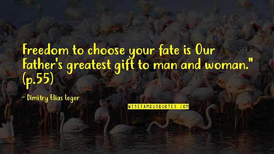 Freedom 55 Quotes By Dimitry Elias Leger: Freedom to choose your fate is Our Father's
