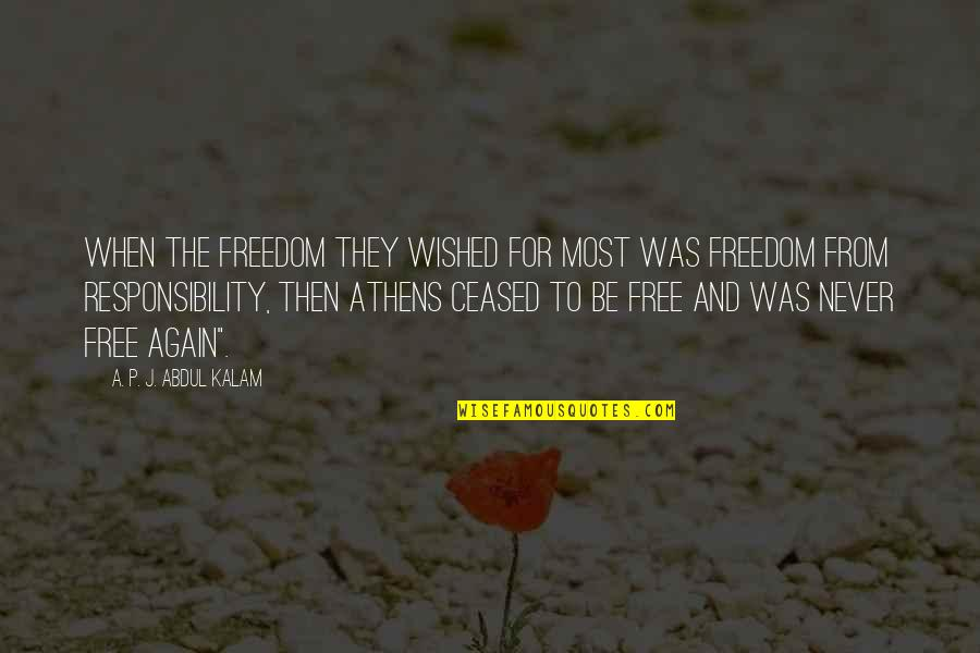 Freedom And Responsibility Quotes By A. P. J. Abdul Kalam: When the freedom they wished for most was
