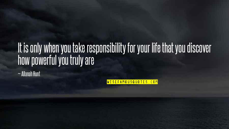 Freedom And Responsibility Quotes By Allanah Hunt: It is only when you take responsibility for