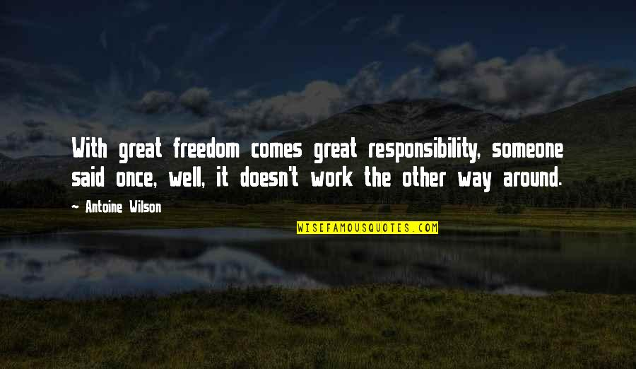 Freedom And Responsibility Quotes By Antoine Wilson: With great freedom comes great responsibility, someone said