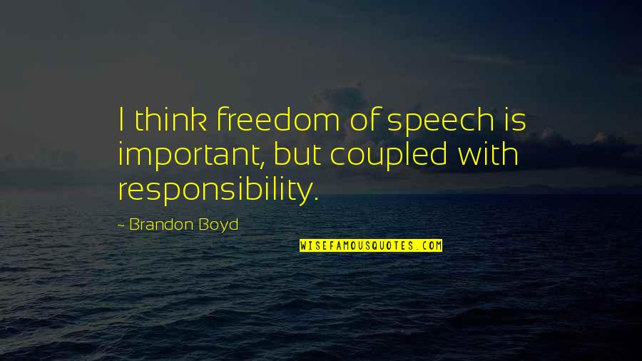 Freedom And Responsibility Quotes By Brandon Boyd: I think freedom of speech is important, but
