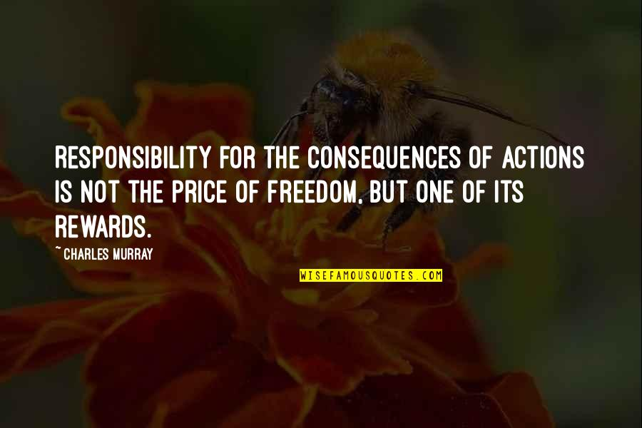 Freedom And Responsibility Quotes By Charles Murray: Responsibility for the consequences of actions is not