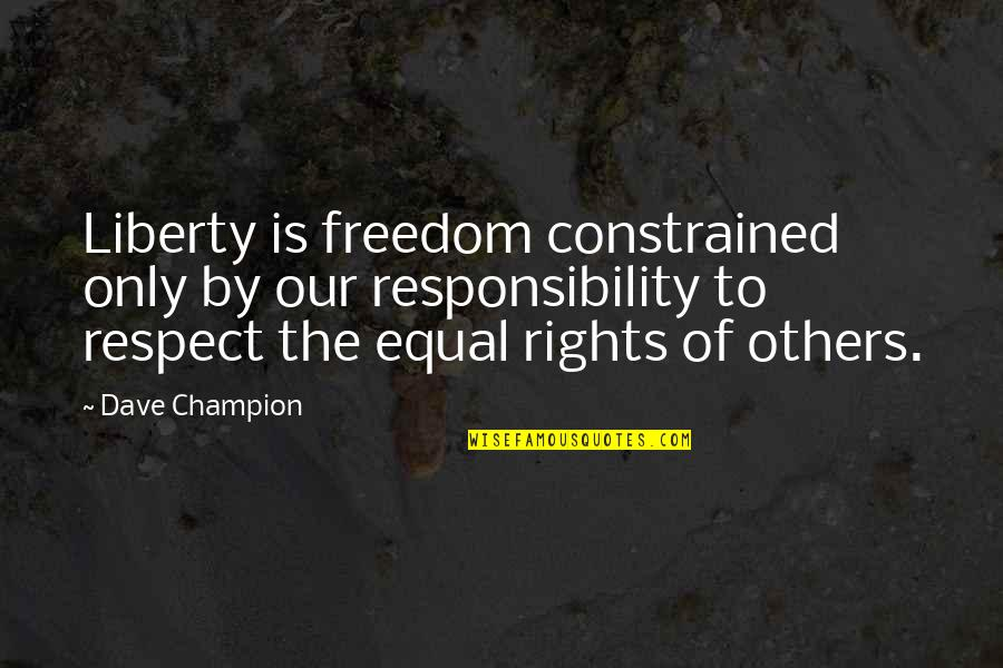 Freedom And Responsibility Quotes By Dave Champion: Liberty is freedom constrained only by our responsibility