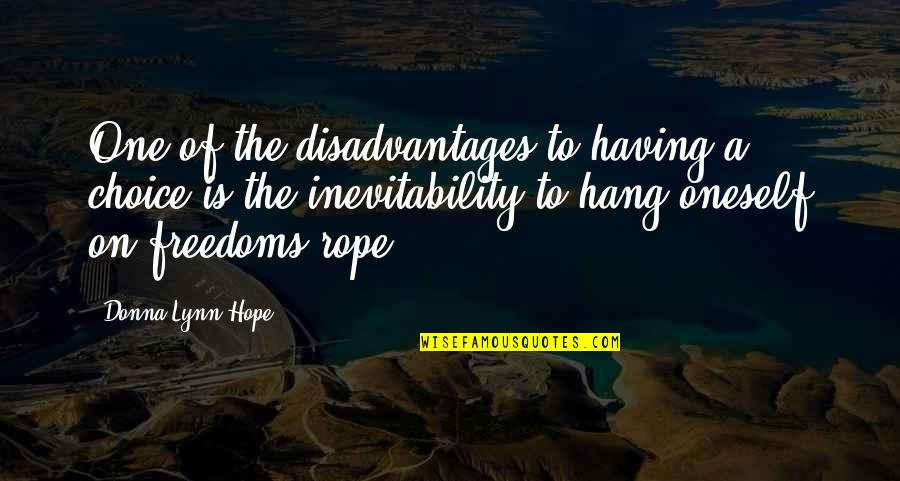 Freedom And Responsibility Quotes By Donna Lynn Hope: One of the disadvantages to having a choice