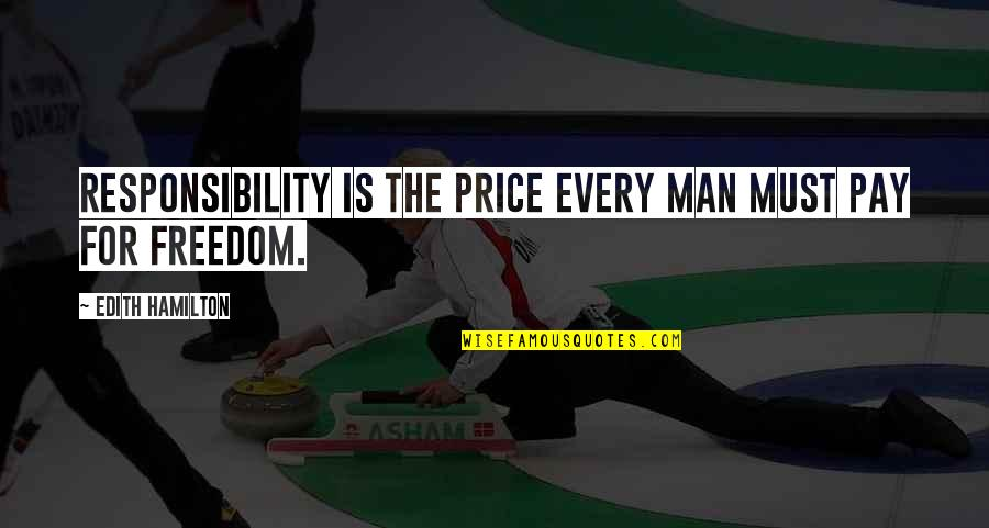 Freedom And Responsibility Quotes By Edith Hamilton: Responsibility is the price every man must pay